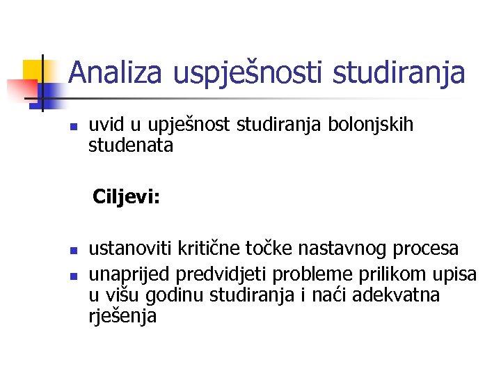 Analiza uspješnosti studiranja n uvid u upješnost studiranja bolonjskih studenata Ciljevi: n n ustanoviti