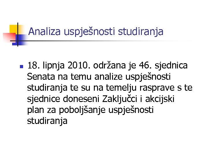Analiza uspješnosti studiranja n 18. lipnja 2010. održana je 46. sjednica Senata na temu