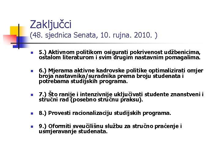Zaključci (48. sjednica Senata, 10. rujna. 2010. ) n n 5. ) Aktivnom politikom