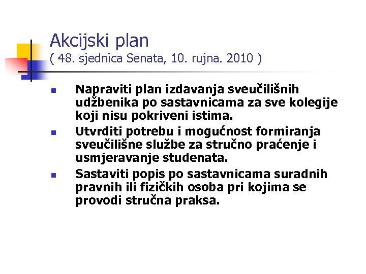 Akcijski plan ( 48. sjednica Senata, 10. rujna. 2010 ) n n n Napraviti