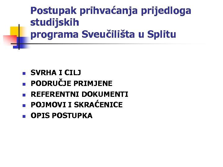 Postupak prihvaćanja prijedloga studijskih programa Sveučilišta u Splitu n n n SVRHA I CILJ