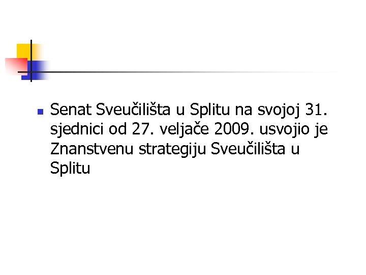 n Senat Sveučilišta u Splitu na svojoj 31. sjednici od 27. veljače 2009. usvojio