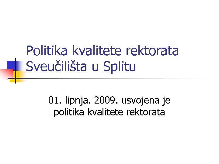Politika kvalitete rektorata Sveučilišta u Splitu 01. lipnja. 2009. usvojena je politika kvalitete rektorata
