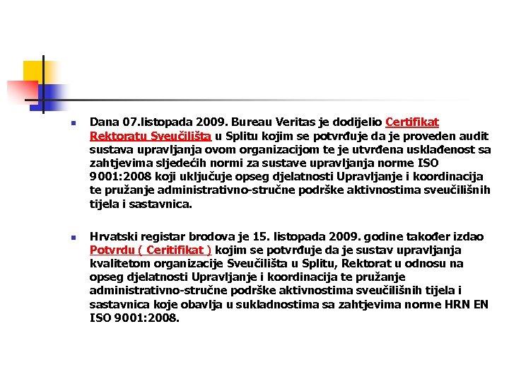 n n Dana 07. listopada 2009. Bureau Veritas je dodijelio Certifikat Rektoratu Sveučilišta u