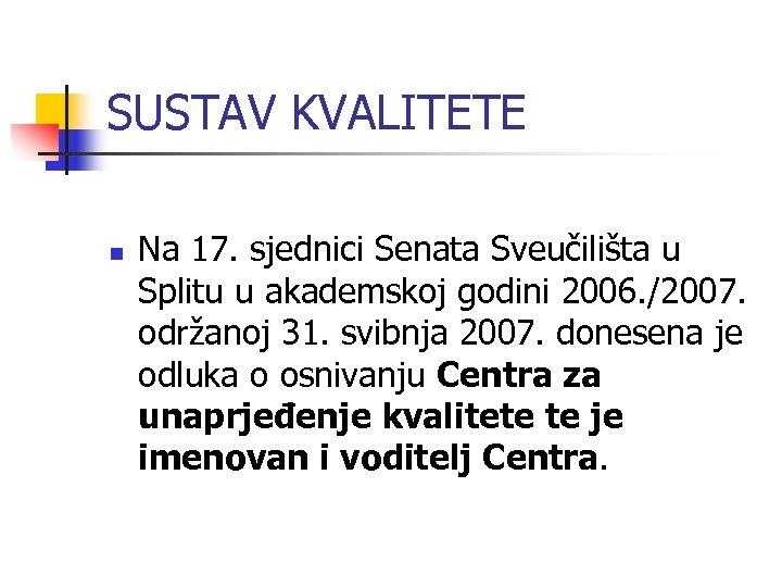 SUSTAV KVALITETE n Na 17. sjednici Senata Sveučilišta u Splitu u akademskoj godini 2006.