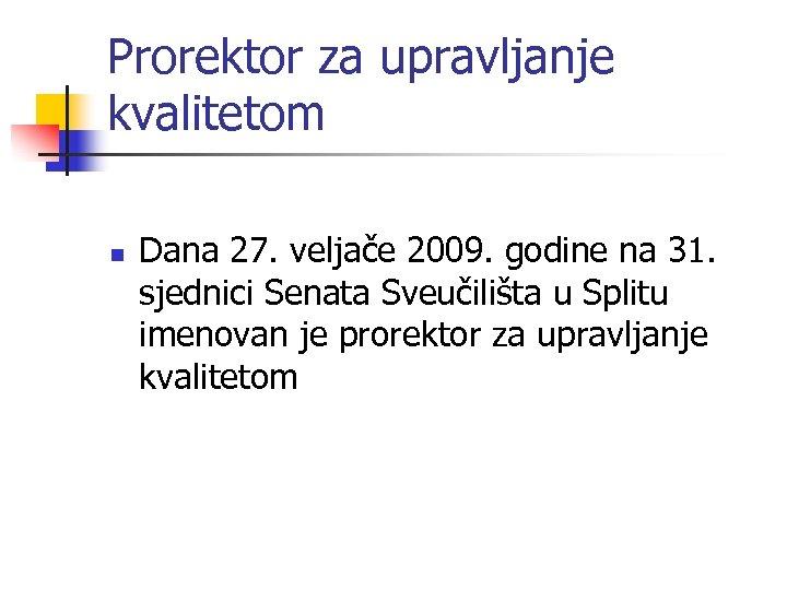 Prorektor za upravljanje kvalitetom n Dana 27. veljače 2009. godine na 31. sjednici Senata