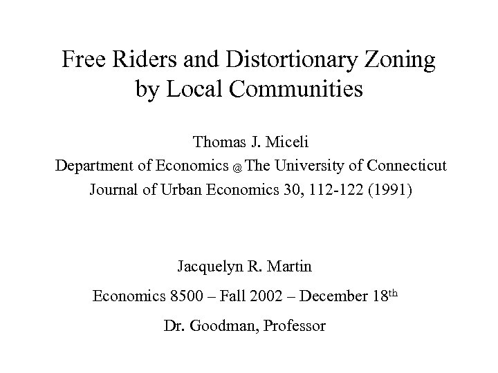 Free Riders and Distortionary Zoning by Local Communities Thomas J. Miceli Department of Economics