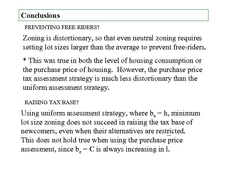 Conclusions PREVENTING FREE-RIDERS? Zoning is distortionary, so that even neutral zoning requires setting lot