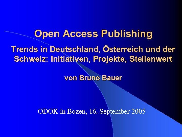 Open Access Publishing Trends in Deutschland, Österreich und der Schweiz: Initiativen, Projekte, Stellenwert von