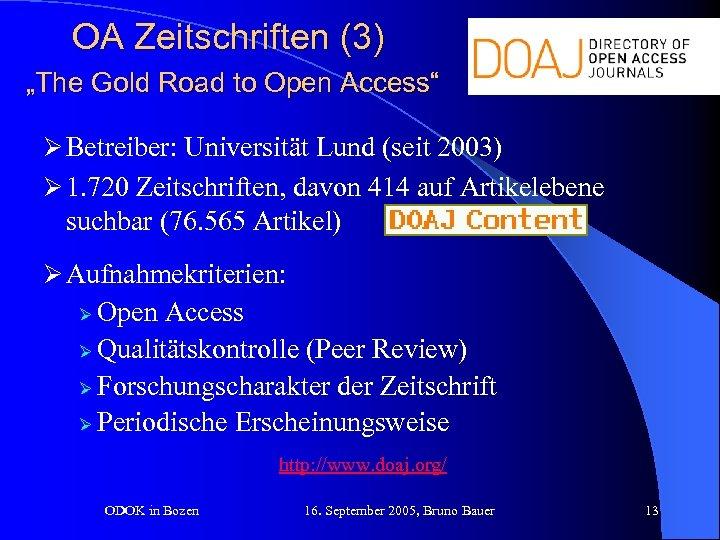 "OA Zeitschriften (3) ""The Gold Road to Open Access"" Ø Betreiber: Universität Lund (seit"