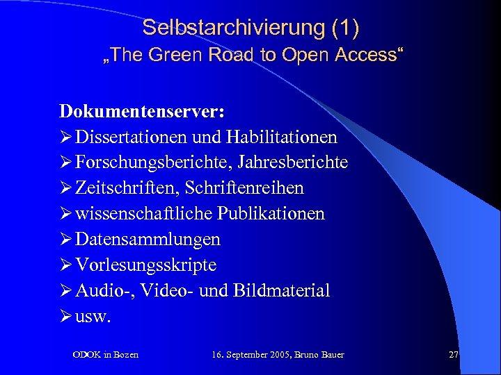 """Selbstarchivierung (1) """"The Green Road to Open Access"""" Dokumentenserver: Ø Dissertationen und Habilitationen Ø"""