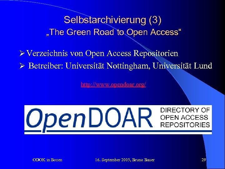 """Selbstarchivierung (3) """"The Green Road to Open Access"""" Ø Verzeichnis von Open Access Repositorien"""
