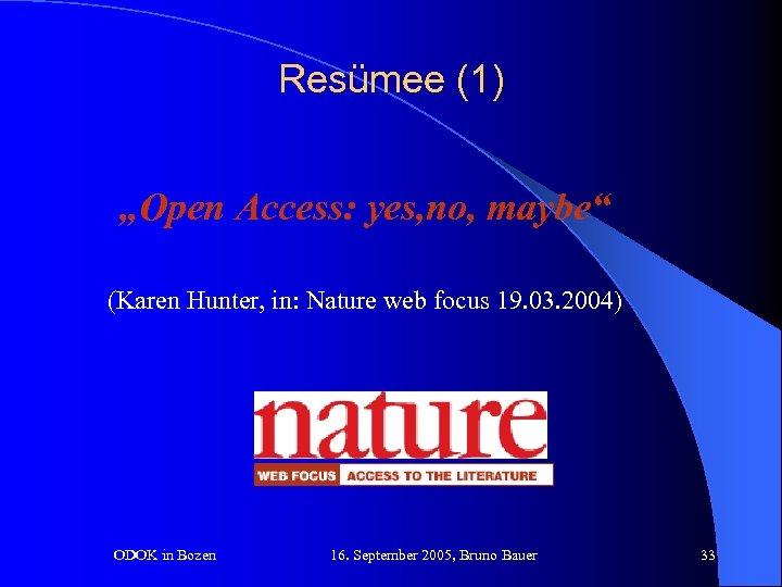"Resümee (1) ""Open Access: yes, no, maybe"" (Karen Hunter, in: Nature web focus 19."