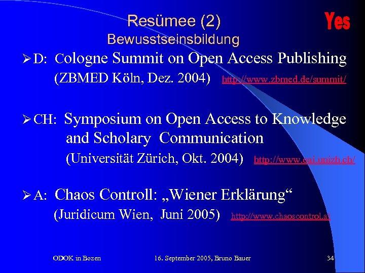 Resümee (2) Bewusstseinsbildung Ø D: Cologne Summit on Open Access Publishing (ZBMED Köln, Dez.
