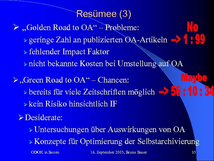"Resümee (3) Ø ""Golden Road to OA"" – Probleme: Ø geringe Zahl an publizierten"