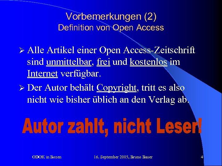 Vorbemerkungen (2) Definition von Open Access Ø Alle Artikel einer Open Access-Zeitschrift sind unmittelbar,