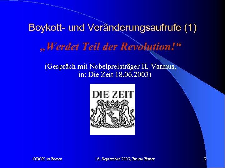 """Boykott- und Veränderungsaufrufe (1) """"Werdet Teil der Revolution!"""" (Gespräch mit Nobelpreisträger H. Varmus, in:"""