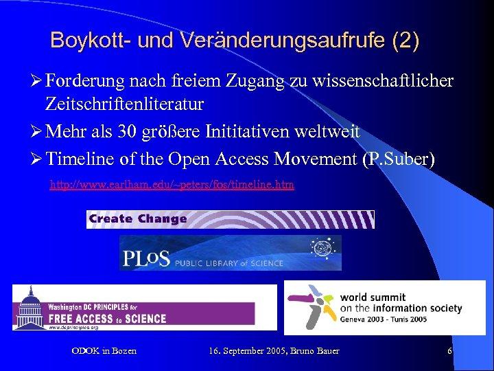 Boykott- und Veränderungsaufrufe (2) Ø Forderung nach freiem Zugang zu wissenschaftlicher Zeitschriftenliteratur Ø Mehr