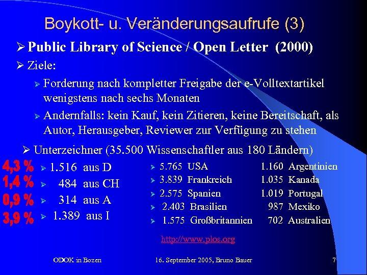 Boykott- u. Veränderungsaufrufe (3) Ø Public Library of Science / Open Letter (2000) Ø