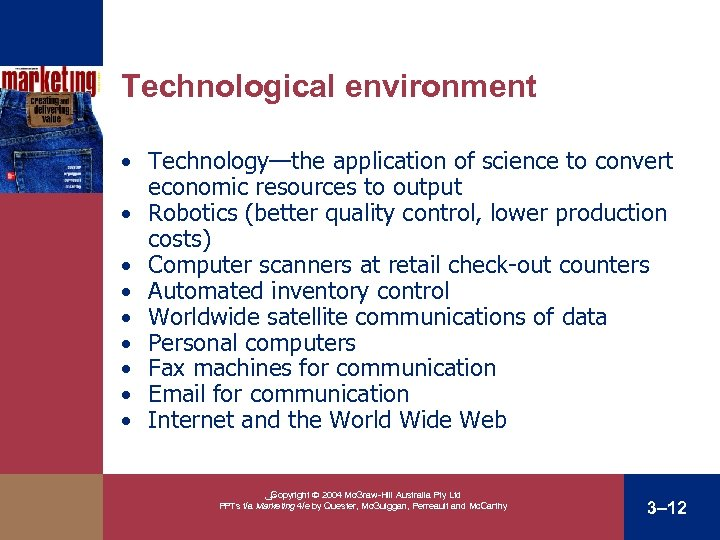 Technological environment • Technology—the application of science to convert • • economic resources to
