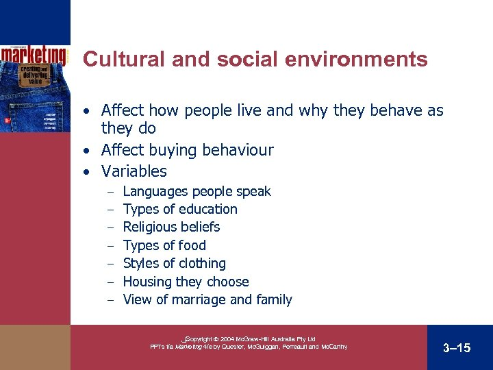 Cultural and social environments • Affect how people live and why they behave as