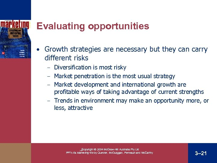 Evaluating opportunities • Growth strategies are necessary but they can carry different risks Diversification