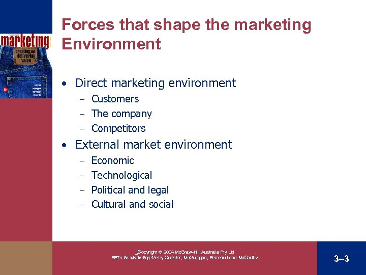 Forces that shape the marketing Environment • Direct marketing environment Customers – The company
