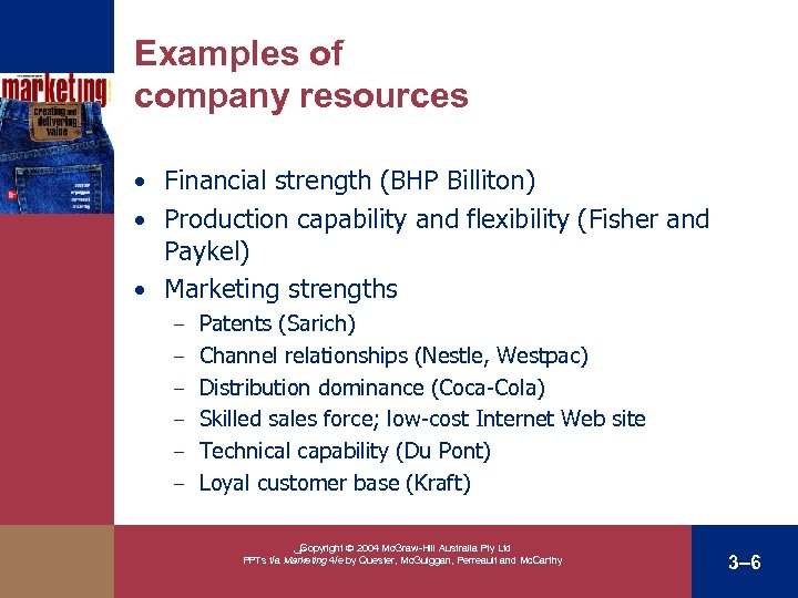 Examples of company resources • Financial strength (BHP Billiton) • Production capability and flexibility