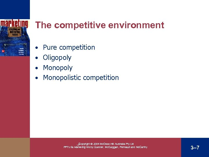 The competitive environment • Pure competition • Oligopoly • Monopolistic competition ﴀ Copyright 2004