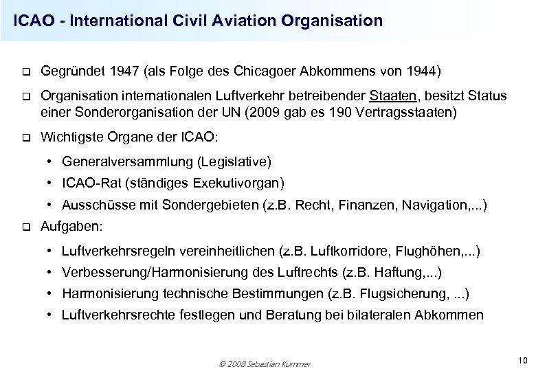 ICAO - International Civil Aviation Organisation q Gegründet 1947 (als Folge des Chicagoer Abkommens