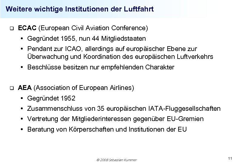 Weitere wichtige Institutionen der Luftfahrt q ECAC (European Civil Aviation Conference) • Gegründet 1955,