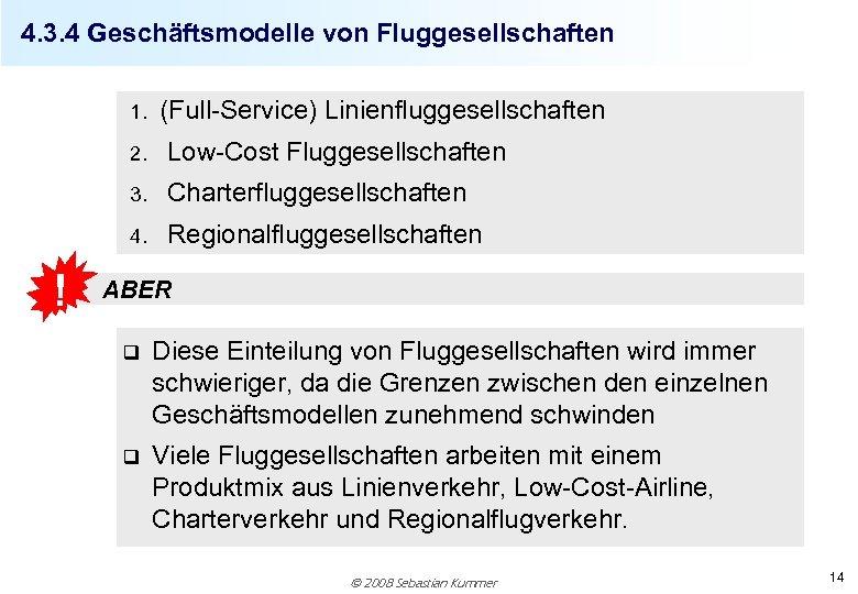 4. 3. 4 Geschäftsmodelle von Fluggesellschaften 1. (Full-Service) Linienfluggesellschaften 2. 3. Charterfluggesellschaften 4. !