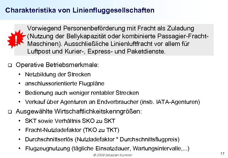 Charakteristika von Linienfluggesellschaften ! q Vorwiegend Personenbeförderung mit Fracht als Zuladung (Nutzung der Bellykapazität