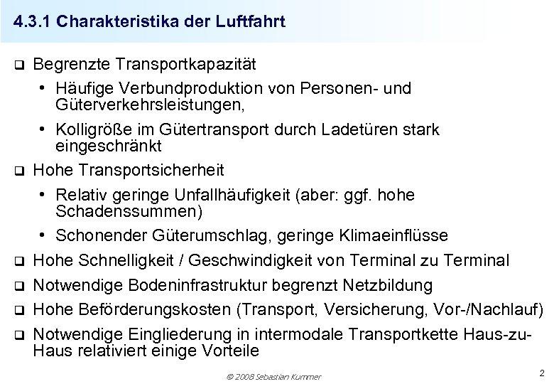 4. 3. 1 Charakteristika der Luftfahrt q q q Begrenzte Transportkapazität • Häufige Verbundproduktion