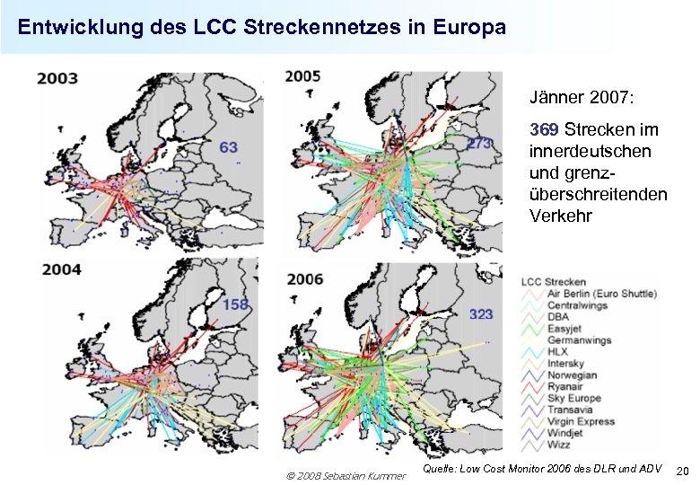 Entwicklung des LCC Streckennetzes in Europa Jänner 2007: 369 Strecken im innerdeutschen und grenzüberschreitenden