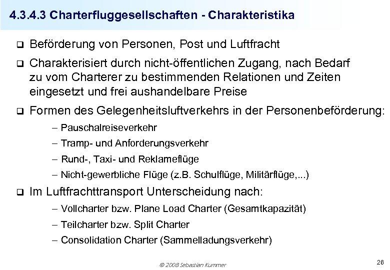 4. 3 Charterfluggesellschaften - Charakteristika q Beförderung von Personen, Post und Luftfracht q Charakterisiert
