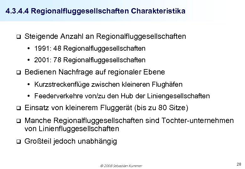 4. 3. 4. 4 Regionalfluggesellschaften Charakteristika q Steigende Anzahl an Regionalfluggesellschaften • 1991: 48