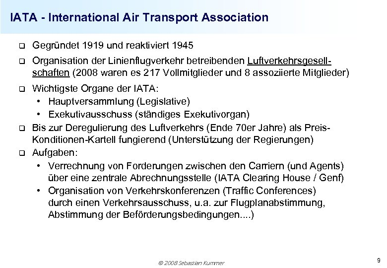 IATA - International Air Transport Association q Gegründet 1919 und reaktiviert 1945 q Organisation