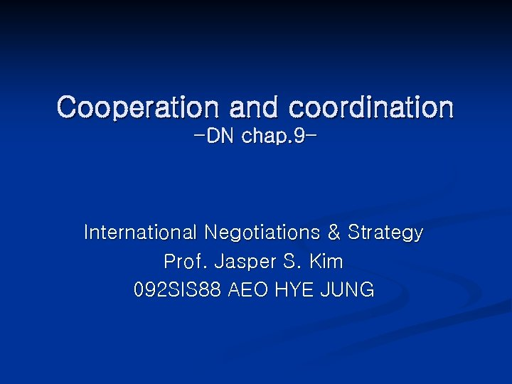 Cooperation and coordination -DN chap. 9 - International Negotiations & Strategy Prof. Jasper S.