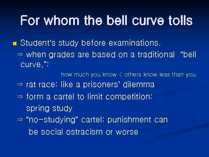 For whom the bell curve tolls Student's study before examinations. ⇒ when grades are