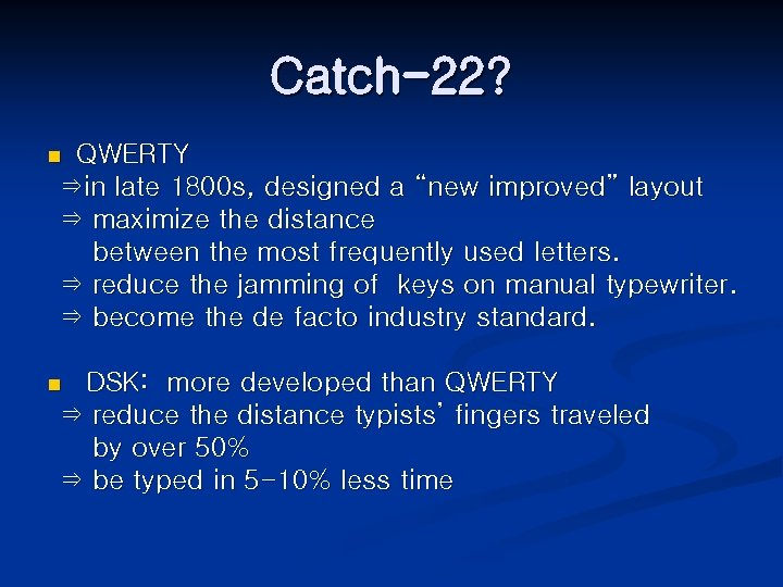 """Catch-22? QWERTY ⇒in late 1800 s, designed a """"new improved"""" layout ⇒ maximize the"""