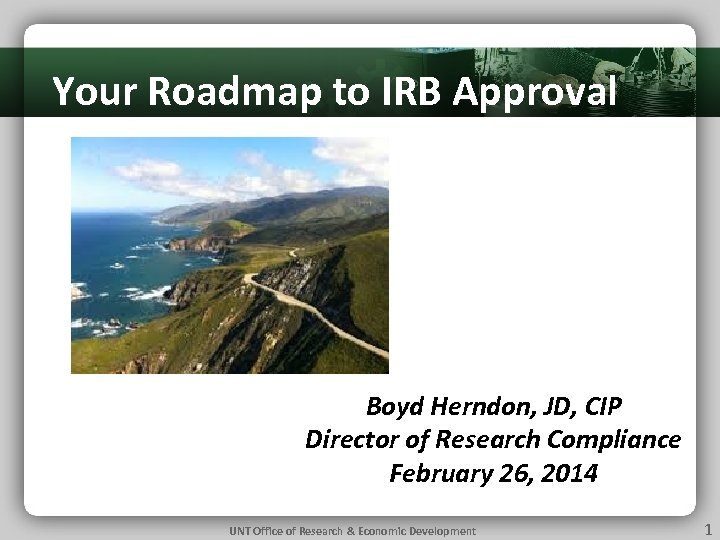 Your Roadmap to IRB Approval Applications Top 11 Tips for 20112011 IRB 101 –