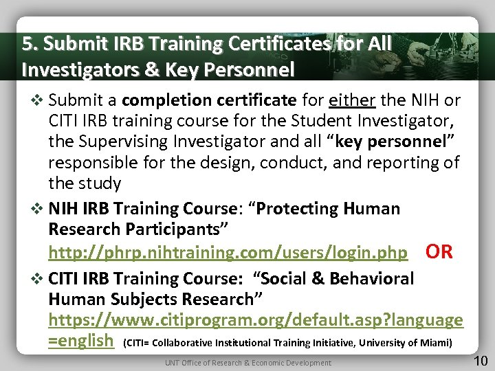 5. Submit IRB Training Certificates for All Investigators & Key Personnel v Submit a
