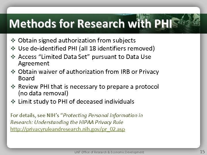 Methods for Research with PHI v Obtain signed authorization from subjects v Use de-identified