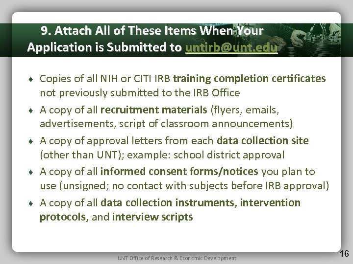 9. Attach All of These Items When Your Application is Submitted to untirb@unt. edu