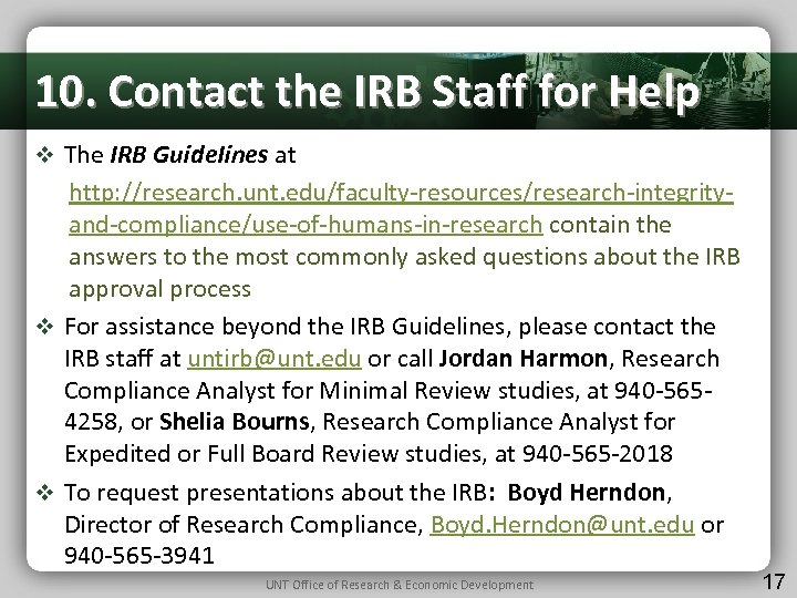 10. Contact the IRB Staff for Help v The IRB Guide. Iines at http: