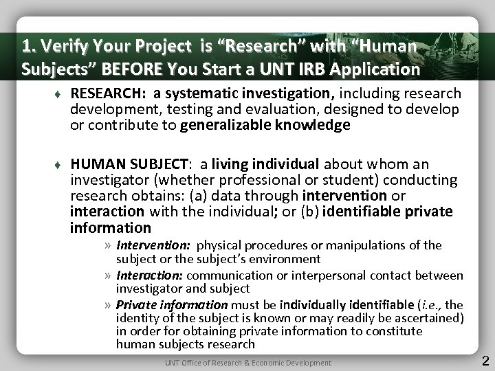 "1. Verify Your Project is ""Research"" with ""Human Subjects"" BEFORE You Start a UNT"