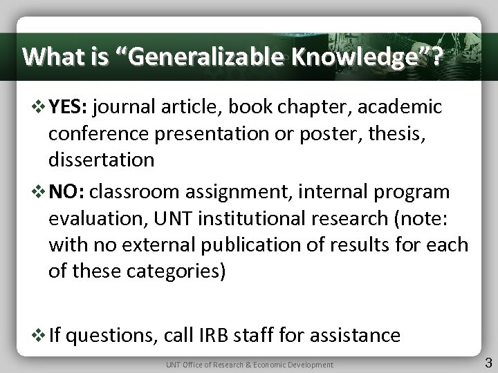 "What is ""Generalizable Knowledge""? v YES: journal article, book chapter, academic conference presentation or"