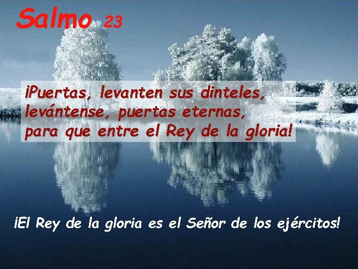 Salmo 23 ¡Puertas, levanten sus dinteles, levántense, puertas eternas, para que entre el Rey