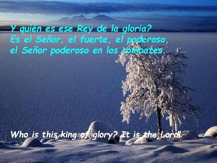 Y quién es ese Rey de la gloria? Es el Señor, el fuerte, el
